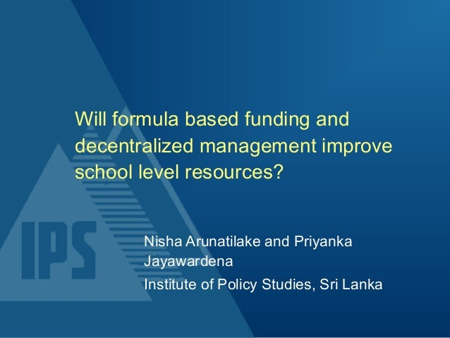 Will formula based funding and decentralized management improve school level resources? Nisha Arunatilake and Priyanka Jay...
