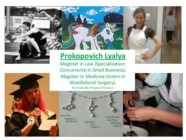 Prokopovich LyalyaMagister in Law (Specialization:Concurrence In Small Business).Magister in Medicine (Intern in    Maxill...