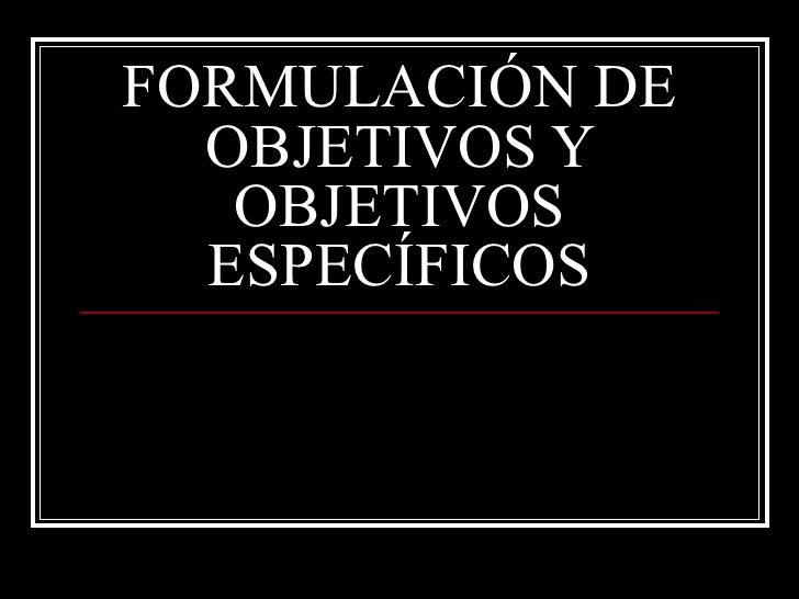 FORMULACIÓN DE OBJETIVOS Y OBJETIVOS ESPECÍFICOS
