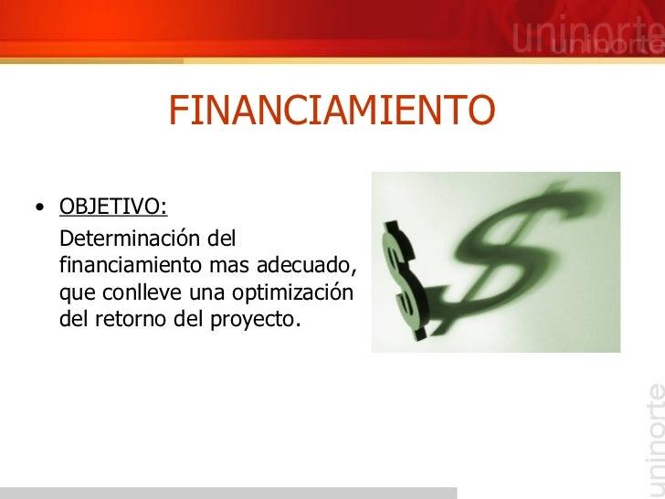 FINANCIAMIENTO <ul><li>OBJETIVO: </li></ul><ul><li>Determinación del financiamiento mas adecuado, que conlleve una optimiz...