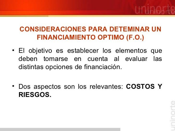 CONSIDERACIONES PARA DETEMINAR UN FINANCIAMIENTO OPTIMO (F.O.) <ul><li>El objetivo es establecer los elementos que deben t...