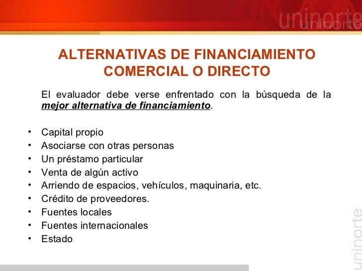 ALTERNATIVAS DE FINANCIAMIENTO COMERCIAL O DIRECTO <ul><li>El evaluador debe verse enfrentado con la búsqueda de la  mejor...