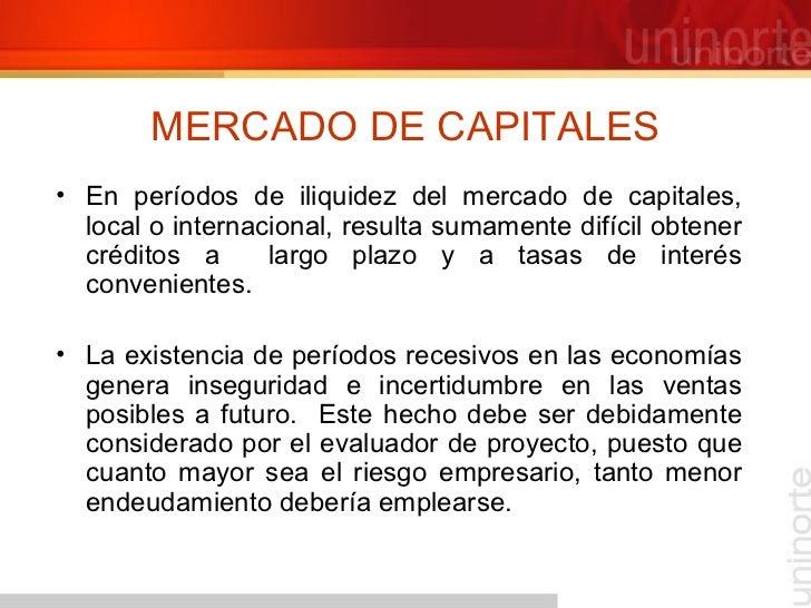 MERCADO DE CAPITALES <ul><li>En períodos de iliquidez del mercado de capitales, local o internacional, resulta sumamente d...