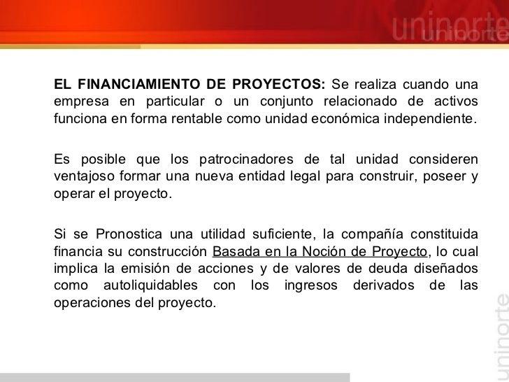 <ul><li>EL FINANCIAMIENTO DE PROYECTOS:  Se realiza cuando una empresa en particular o un conjunto relacionado de activos ...
