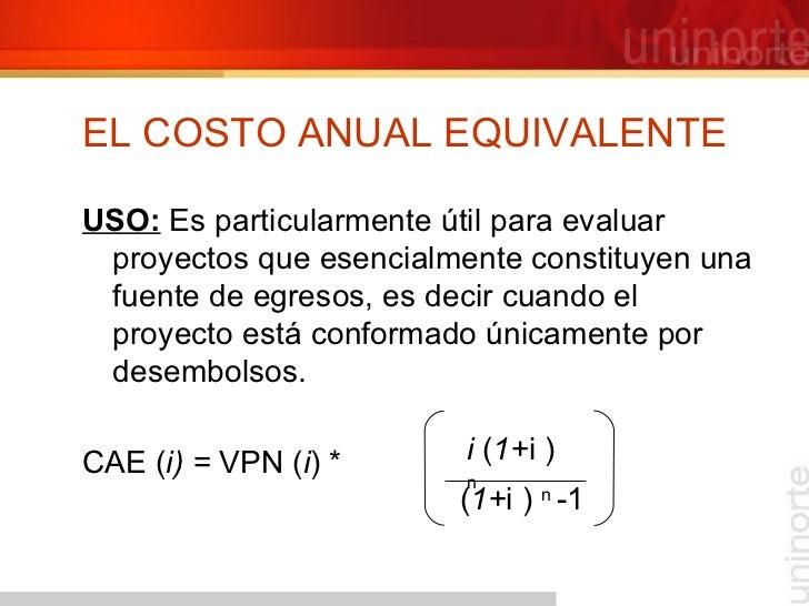 EL COSTO ANUAL EQUIVALENTE <ul><li>USO:  Es particularmente útil para evaluar proyectos que esencialmente constituyen una ...