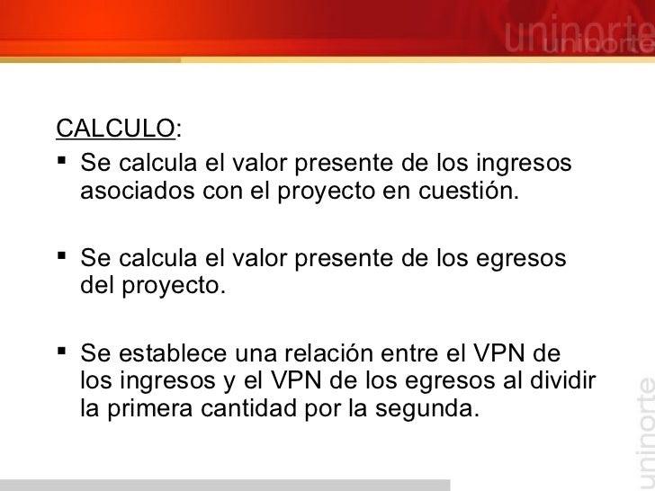 <ul><li>CALCULO : </li></ul><ul><li>Se calcula el valor presente de los ingresos asociados con el proyecto en cuestión. </...