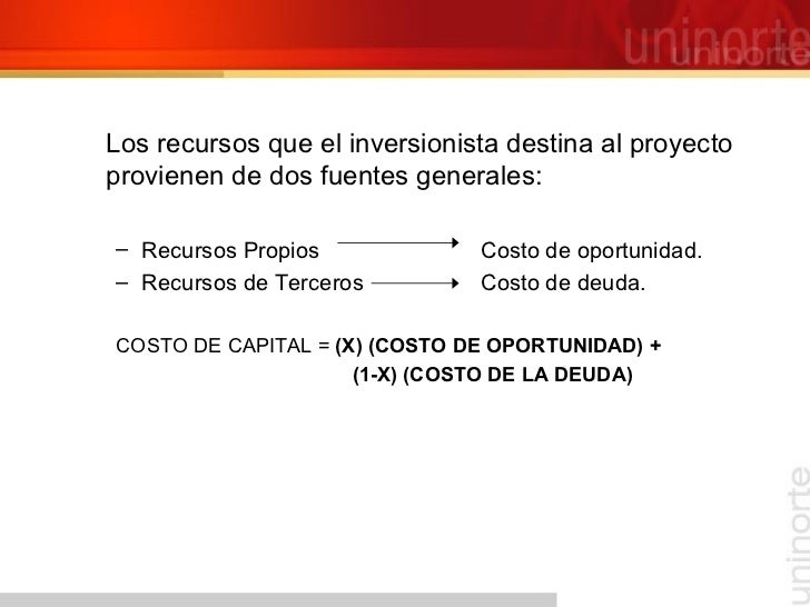 <ul><li>Los recursos que el inversionista destina al proyecto provienen de dos fuentes generales: </li></ul><ul><ul><li>Re...