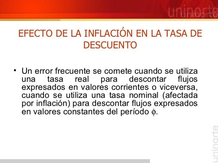 EFECTO DE LA INFLACIÓN EN LA TASA DE DESCUENTO <ul><li>Un error frecuente se comete cuando se utiliza una tasa real para d...