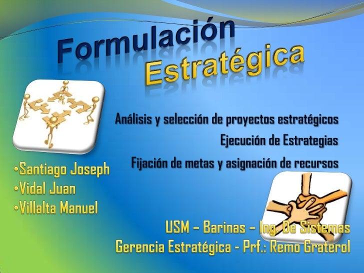 Formulación<br />Estratégica<br />Análisis y selección de proyectos estratégicos<br />Ejecución de Estrategias<br />Fijaci...
