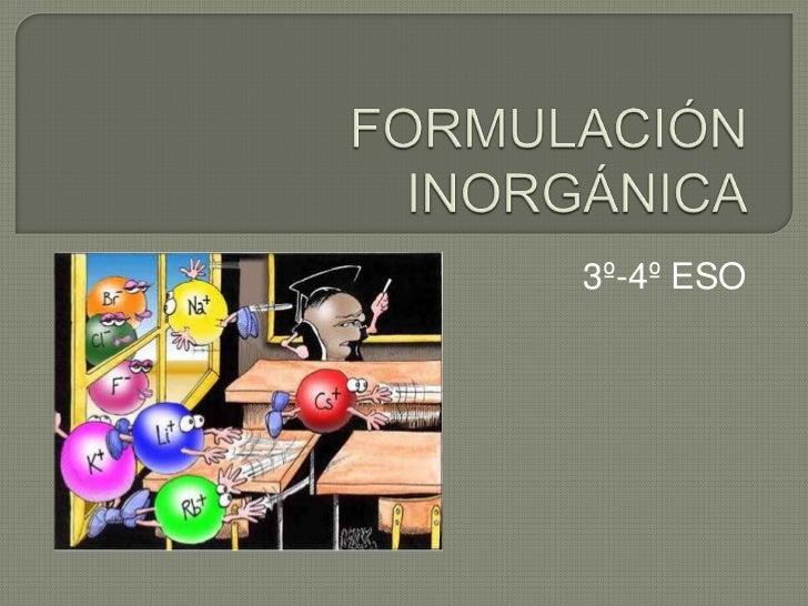 FORMULACIÓN INORGÁNICA<br />3º-4º ESO<br />