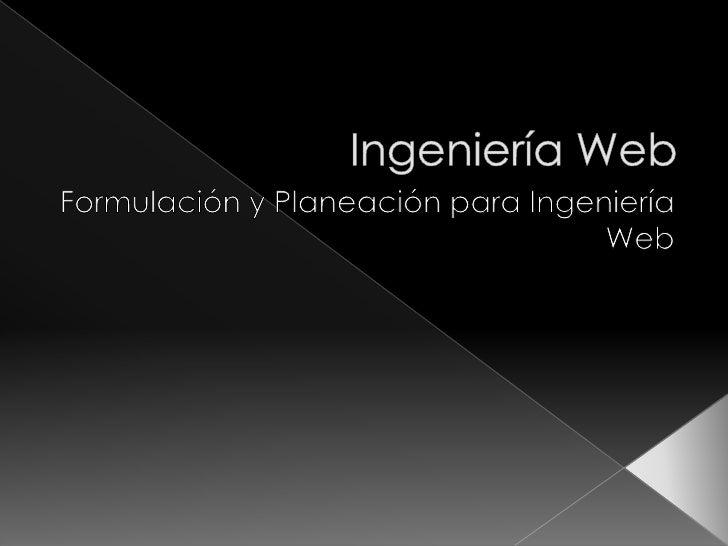 Ingeniería Web<br />Formulación y Planeación para Ingeniería Web<br />