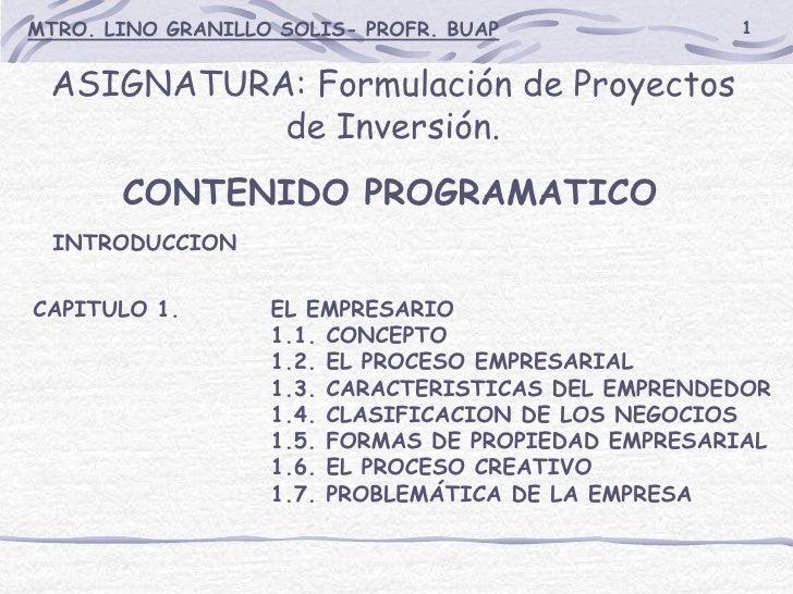MTRO. LINO GRANILLO SOLIS- PROFR. BUAP              1 ASIGNATURA: Formulación de Proyectos           de Inversión.       C...