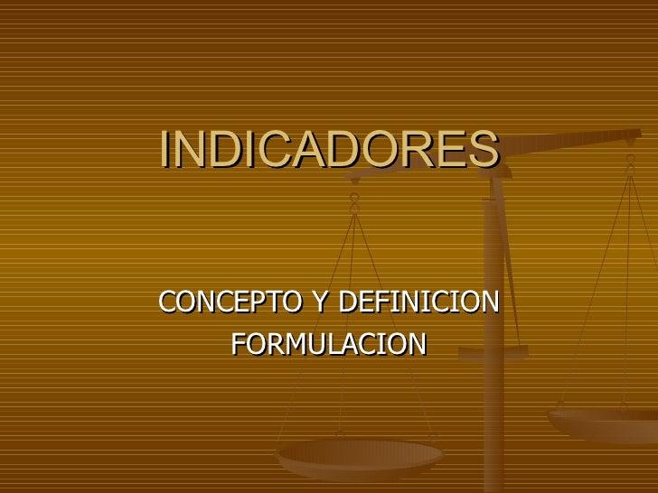 INDICADORES CONCEPTO Y DEFINICION FORMULACION