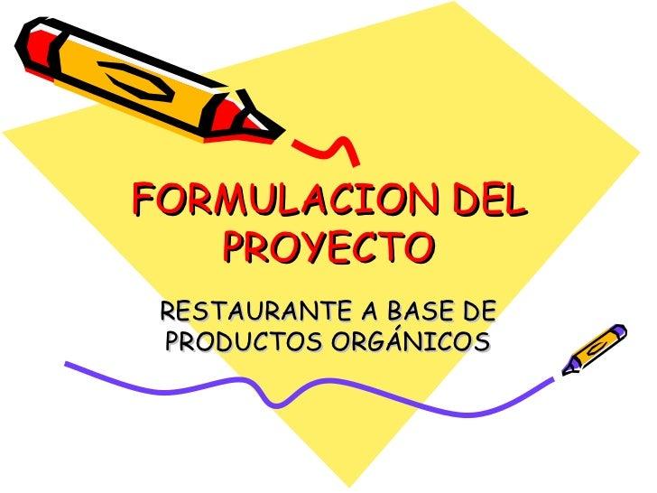FORMULACION DEL PROYECTO RESTAURANTE A BASE DE PRODUCTOS ORGÁNICOS