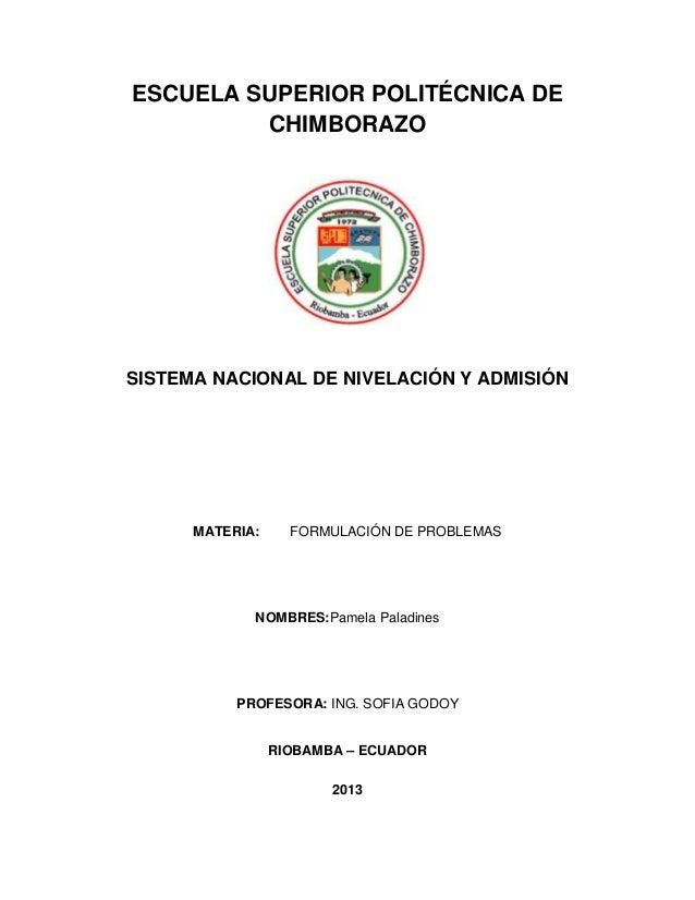 ESCUELA SUPERIOR POLITÉCNICA DECHIMBORAZOSISTEMA NACIONAL DE NIVELACIÓN Y ADMISIÓNMATERIA: FORMULACIÓN DE PROBLEMASNOMBRES...