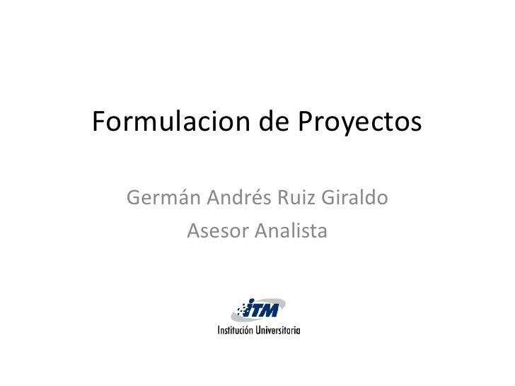 Formulacion de Proyectos    Germán Andrés Ruiz Giraldo        Asesor Analista