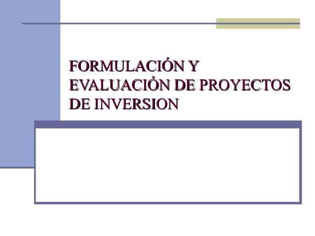 FORMULACIÓN YFORMULACIÓN Y EVALUACIÓN DE PROYECTOSEVALUACIÓN DE PROYECTOS DE INVERSIONDE INVERSION