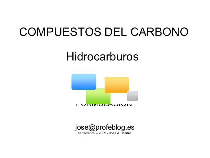 COMPUESTOS DEL CARBONO  Hidrocarburos      FORMULACIÓN [email_address] septiembre – 2009 - José A. Martín