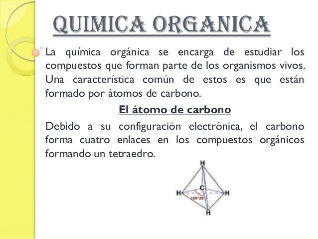 QUIMICA ORGANICALa química orgánica se encarga de estudiar loscompuestos que forman parte de los organismos vivos.Una cara...