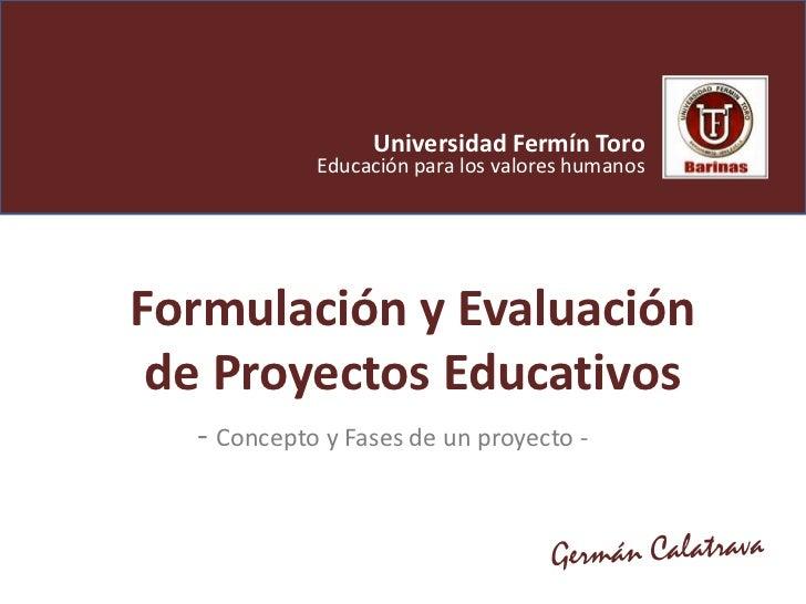 Universidad Fermín Toro             Educación para los valores humanos     Formulación y Evaluación  de Proyectos Educativ...