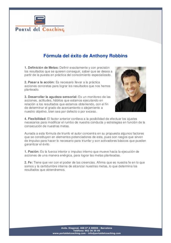 Fórmula del éxito de Anthony Robbins1. Definición de Metas: Definir exactamente y con precisiónlos resultados que se quier...