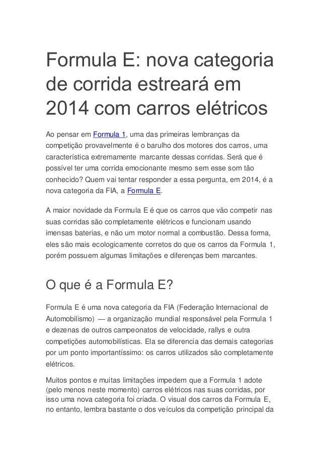 Formula E: nova categoria de corrida estreará em 2014 com carros elétricos Ao pensar em Formula 1, uma das primeiras lembr...