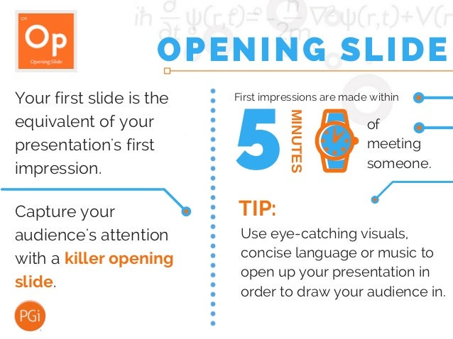 OPENING SLIDE First impressions are made within of meeting someone. 5 MINUTES Your first slide is the equivalent of your p...