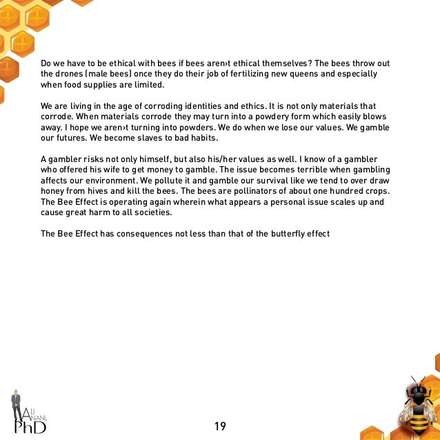 19 Do we have to be ethical with bees if bees aren›t ethical themselves? The bees throw out the drones (male bees) once th...
