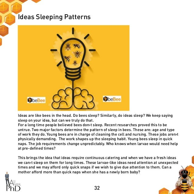 32 Ideas Sleeping Patterns Ideas are like bees in the head. Do bees sleep? Similarly, do ideas sleep? We keep saying sleep...