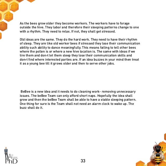 33 As the bees grow older they become workers. The workers have to forage outside the hive. They labor and therefore their...