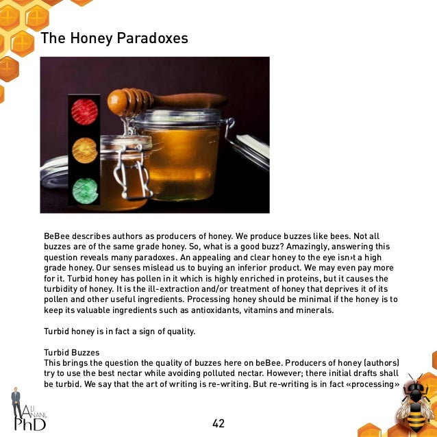 42 The Honey Paradoxes BeBee describes authors as producers of honey. We produce buzzes like bees. Not all buzzes are of t...