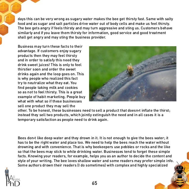 65 days this can be very wrong as sugary water makes the bee get thirsty fast. Same with salty food and as sugar and salt ...