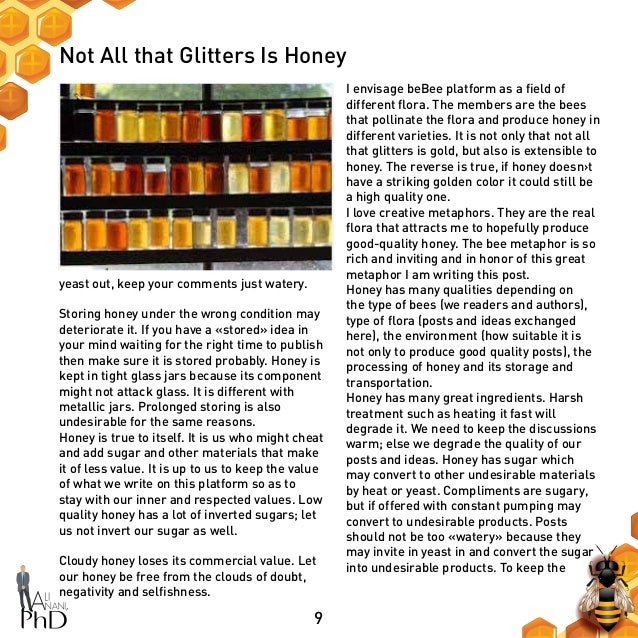 9 Not All that Glitters Is Honey I envisage beBee platform as a field of different flora. The members are the bees that po...