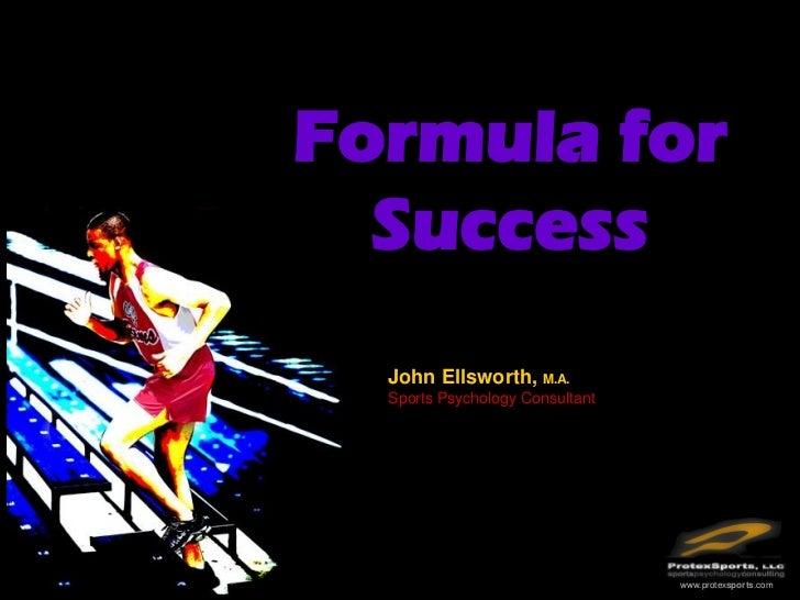 Formula for  Success  John Ellsworth, M.A.  Sports Psychology Consultant                                 www.protexsports....