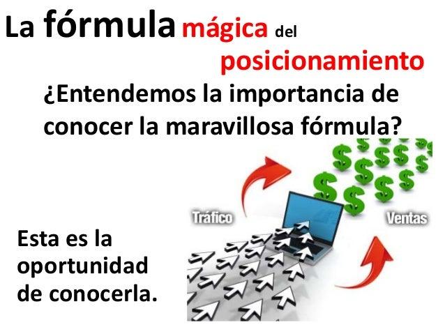 La fórmula mágica del                 posicionamiento  ¿Entendemos la importancia de  conocer la maravillosa fórmula?Esta ...