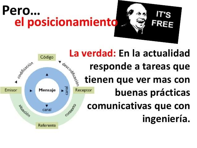 Pero… el posicionamiento          La verdad: En la actualidad                responde a tareas que              tienen que...