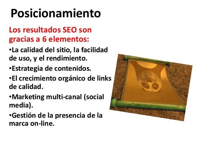 PosicionamientoLos resultados SEO songracias a 6 elementos:•La calidad del sitio, la facilidadde uso, y el rendimiento.•Es...