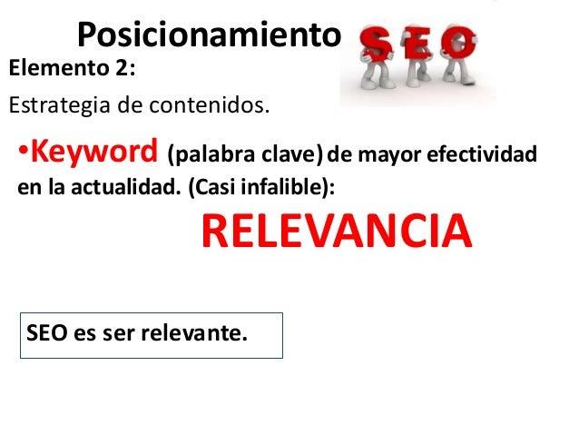 PosicionamientoElemento 2:Estrategia de contenidos.•Keyword (palabra clave) de mayor efectividaden la actualidad. (Casi in...