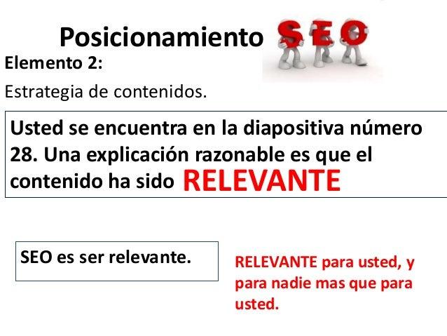 PosicionamientoElemento 2:Estrategia de contenidos.Usted se encuentra en la diapositiva número28. Una explicación razonabl...