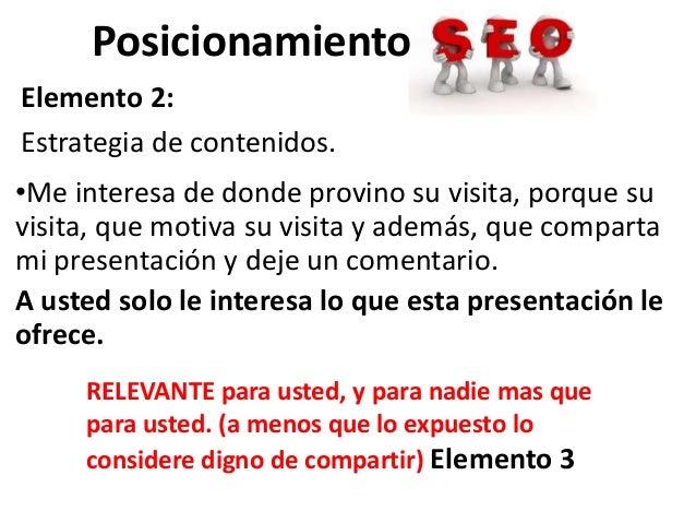 PosicionamientoElemento 2:Estrategia de contenidos.•Me interesa de donde provino su visita, porque suvisita, que motiva su...