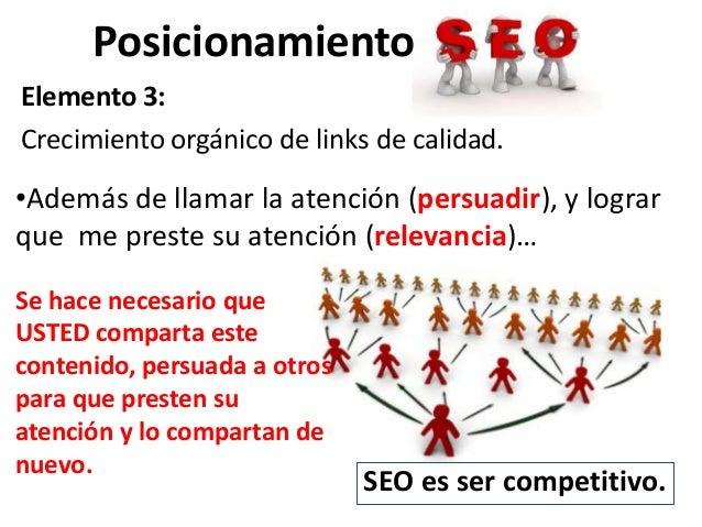 PosicionamientoElemento 3:Crecimiento orgánico de links de calidad.•Además de llamar la atención (persuadir), y lograrque ...