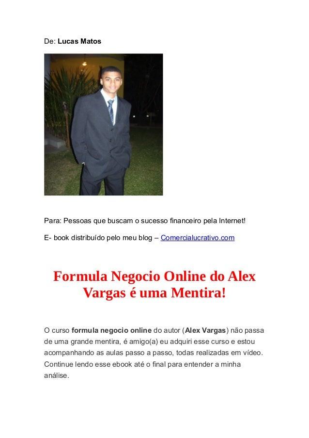 De: Lucas Matos  Para: Pessoas que buscam o sucesso financeiro pela Internet!  E- book distribuído pelo meu blog – Comerci...