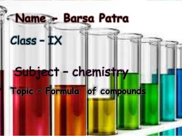 Class – IX Subject – chemistry Topic – Formula of compounds