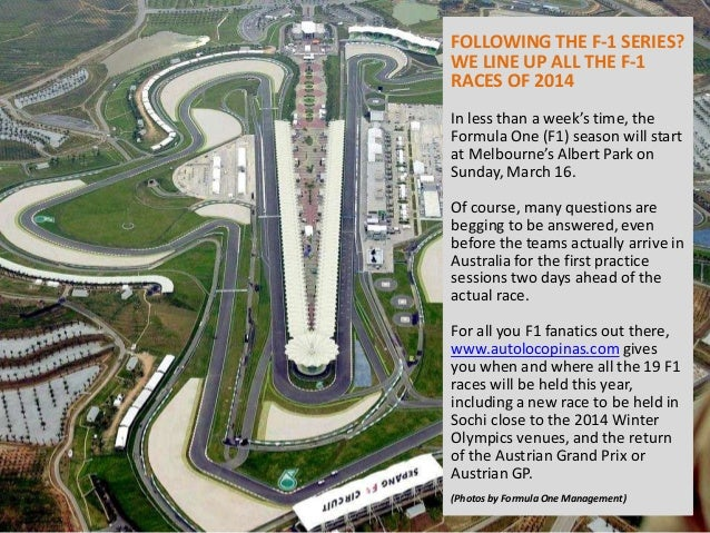 FOLLOWING THE F-1 SERIES? WE LINE UP ALL THE F-1 RACES OF 2014 In less than a week's time, the Formula One (F1) season wil...