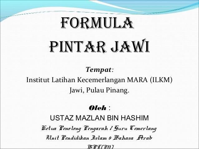 FORMULA      PINTAR JAWI                     Tempat:Institut Latihan Kecemerlangan MARA (ILKM)               Jawi, Pulau P...