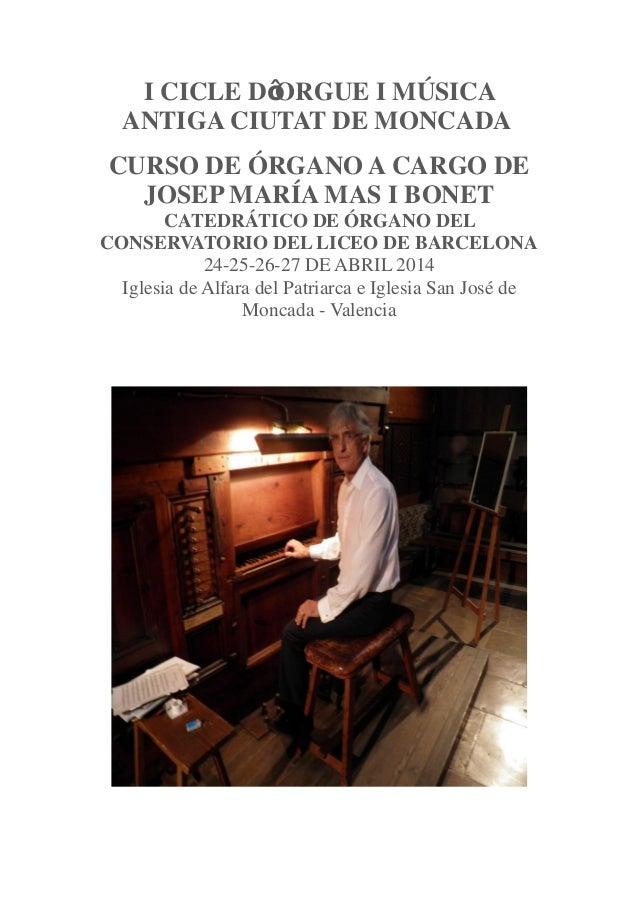 I CICLE D ORGUE I MÚSICA ANTIGA CIUTAT DE MONCADA CURSO DE ÓRGANO A CARGO DE JOSEP MARÍA MAS I BONET CATEDRÁTICO DE ÓRGANO...
