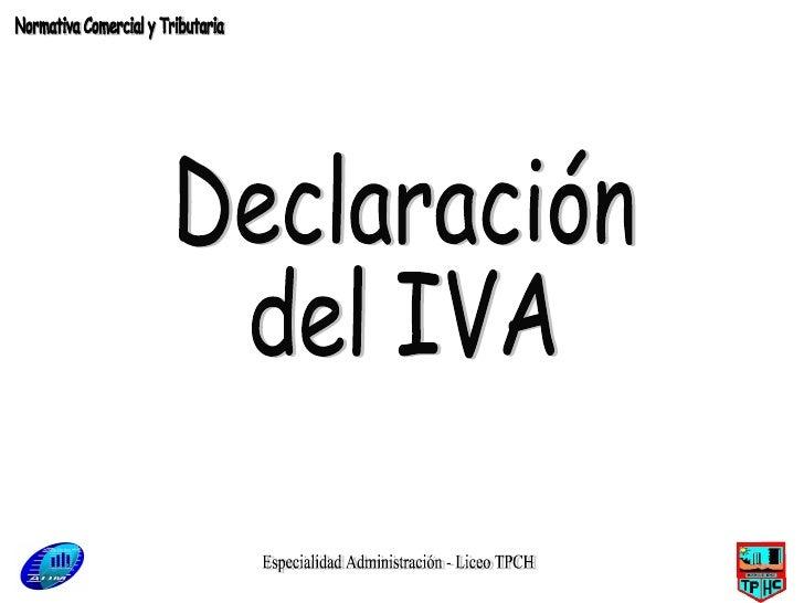 Especialidad Administración - Liceo TPCH Declaración  del IVA Normativa Comercial y Tributaria