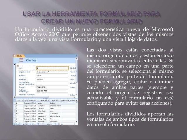 Un formulario dividido es una característica nueva de Microsoft Office Access 2007 que permite obtener dos vistas de los m...