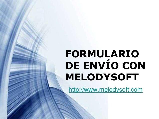 Page 1 FORMULARIO DE ENVÍO CON MELODYSOFT http://www.melodysoft.com