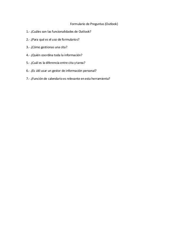Formulario de Preguntas (Outlook)1.- ¿Cuáles son las funcionalidades de Outlook?2.- ¿Para qué es el uso de formularios?3.-...